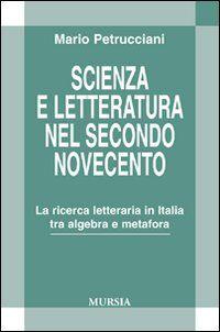 Scienza e letteratura nel secondo Novecento. La ricerca letteraria in Italia tra algebra e metafora