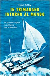 Foto Cover di In trimarano intorno al mondo. La grande regata in solitario con il «Victress», Libro di Nigel Tetley, edito da Ugo Mursia Editore