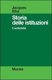 Storia delle istituzioni. Vol. 1: L'antichità.