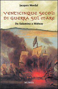 Venticinque secoli di guerra sul mare. Da Salamina a Midway