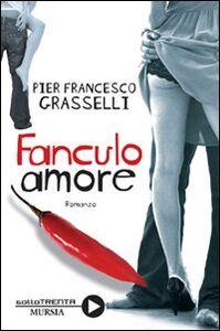Foto Cover di Fanculo amore, Libro di P. Francesco Grasselli, edito da Ugo Mursia Editore
