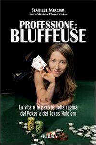 Libro Professione bluffeuse. La vita e le partite della regina del poker e del Texas Hold'em Isabelle Mercier , Marina Rozenman