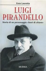 Luigi Pirandello. Storia di un personaggio «fuori di chiave»