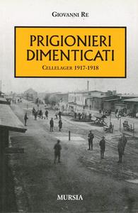 Libro I prigionieri dimenticati. Cellelager 1917-1918 Giovanni Re