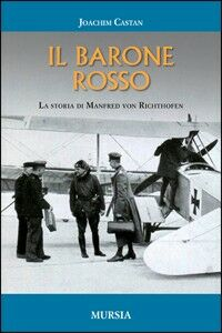 Foto Cover di Il barone rosso. La storia di Manfred von Richthofen, Libro di Joachim Castan, edito da Ugo Mursia Editore