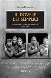 Il dovere dei semplici. Voci dalle guerre di Mussolini 1935-1945