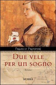 Foto Cover di Due vele per un sogno, Libro di Franco Prosperi, edito da Ugo Mursia Editore