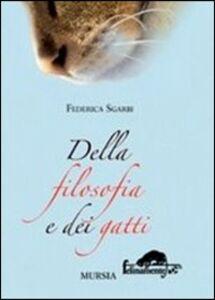 Foto Cover di Della filosofia e dei gatti, Libro di Federica Sgarbi, edito da Ugo Mursia Editore