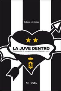 Libro La Juve dentro. Il racconto di una passione in bianco e nero Fabio De Mas