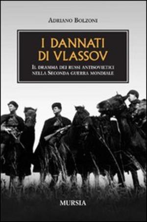 I dannati di Vlassov. Il dramma dei russi antisovietici nella seconda guerra mondiale