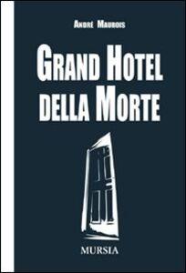 Libro Grand hotel della morte André Maurois