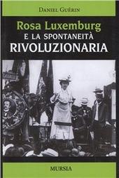 Rosa Luxemburg e la spontaneità rivoluzionaria