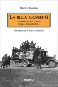 Libro La bella gioventù. Memorie di un alpino della «Monterosa» Franco Panizon