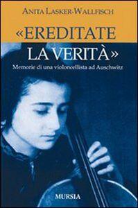 Libro «Ereditate la verità». Memorie di una violoncellista ad Auschwitz Anita Lasker Wallfisch
