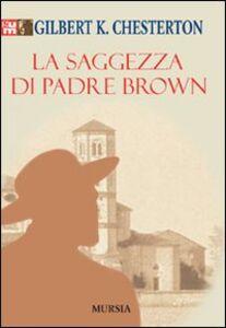Foto Cover di La saggezza di padre Brown, Libro di Gilbert K. Chesterton, edito da Ugo Mursia Editore