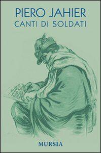 Foto Cover di Canti di soldati, Libro di Piero Jahier, edito da Ugo Mursia Editore