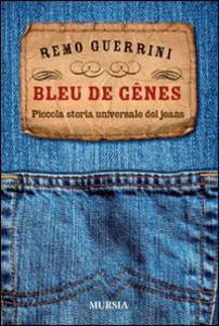 Libro Bleu de genes. Piccola storia universale dei jeans Remo Guerrini