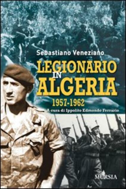 Legionario in Algeria 1957-1962 - Sebastiano Veneziano - copertina