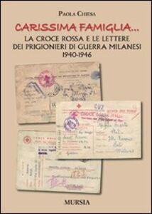Libro «Carissima famiglia... ». La Croce Rossa e le lettere dei prigionieri di guerra milanesi. 1940-1946 Paola Chiesa