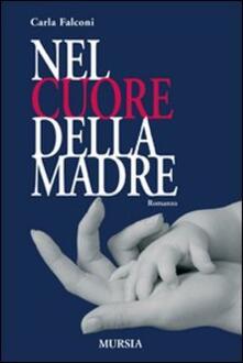 Nel cuore della madre - Carla Falconi - copertina