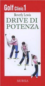 Libro Golf clinic. Vol. 1: Drive di potenza. Beverly Lewis