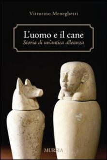 L' uomo e il cane: storia di un'antica alleanza - Vittorino Meneghetti - copertina