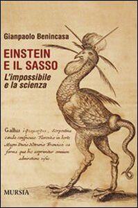 Libro Einstein e il sasso. L'impossibile e la scienza Gianpaolo Benincasa