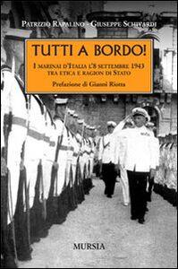 Libro Tutti a bordo! I marinai d'Italia l'8 settembre 1943. Tra etica e ragion di Stato Patrizio Rapalino , Giuseppe Schivardi