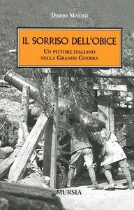 Libro Il sorriso dell'obice. Un pittore italiano nella Grande Guerra Dario Malini