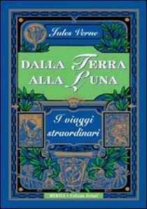 Foto Cover di Dalla terra alla luna, Libro di Jules Verne, edito da Ugo Mursia Editore