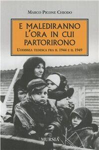 Libro E malediranno l'ora in cui partirono. L'odissea tedesca fra il 1944 e il 1949 Marco Picone Chiodo