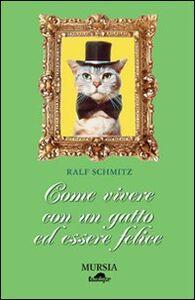 Libro Come vivere con un gatto ed essere felice Ralf Schmitz