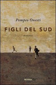 Libro Figli del sud Pompeo Onesti