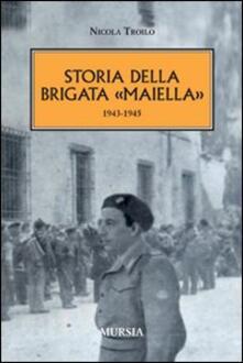 Storia della brigata «Maiella» 1943-1945 - Nicola Troilo - copertina