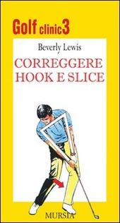 Golf clinic. Vol. 3: Correggere hook e slice.