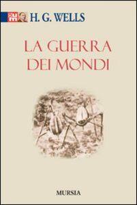 Foto Cover di La guerra dei mondi, Libro di Herbert George Wells, edito da Ugo Mursia Editore