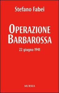 Operazione «Barbarossa». 22 giugno 1941 - Stefano Fabei - copertina