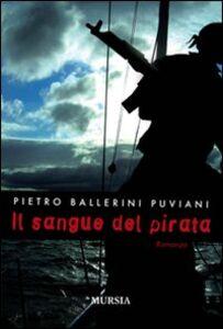 Foto Cover di Il sangue del pirata, Libro di Pietro Ballerini Puviani, edito da Ugo Mursia Editore