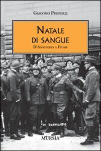 Foto Cover di Natale di sangue. D'Annunzio a Fiume, Libro di Giacomo Properzj, edito da Ugo Mursia Editore