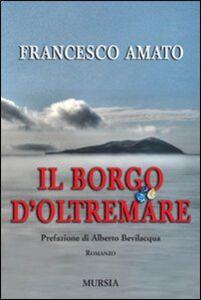 Libro Il borgo d'Oltremare Francesco Amato