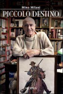 Foto Cover di Piccolo destino, Libro di Mino Milani, edito da Ugo Mursia Editore