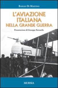 Libro L' aviazione italiana nella grande guerra Basilio Di Martino