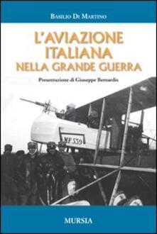 L' aviazione italiana nella grande guerra - Basilio Di Martino - copertina