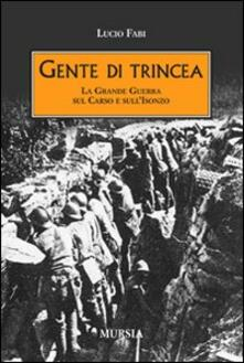 Gente di trincea. La grande guerra sul Carso e sull'Isonzo - Lucio Fabi - copertina