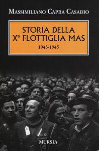 Libro Storia della Xª flottiglia Mas 1943-1945 Massimiliano Capra Casadio