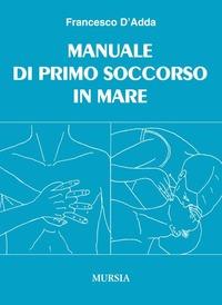 Manuale di primo soccorso in mare - D'Adda Francesco - wuz.it