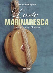 Libro L' arte marinaresca. Vademecum del filonauta Giovanni Caputo