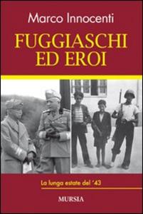 Libro Fuggiaschi ed eroi. La lunga estate del '43 Marco Innocenti
