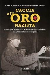 Caccia all'oro nazista. Dai lingotti della Banca d'Italia ai beni degli ebrei: indagine sui tesori scomparsi
