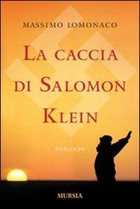 Libro La caccia di Salomon Klein Massimo Lomonaco